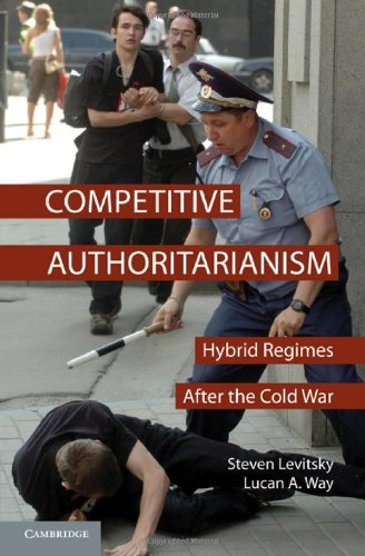 Competitive Authoritarianism: Hybrid Regimes After the Cold War 9780521709156