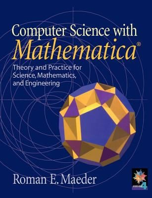 Computer Science with Mathematica (R): Theory and Practice for Science, Mathematics, and Engineering 9780521663953