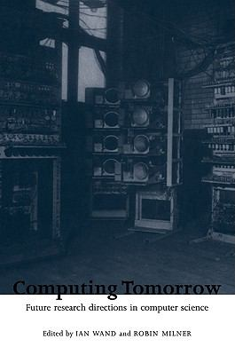 Computing Tomorrow: Future Research Directions in Computer Science 9780521103091