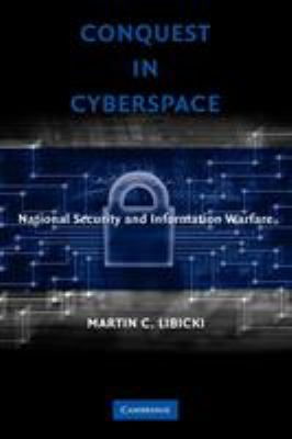 Conquest in Cyberspace: National Security and Information Warfare 9780521692144