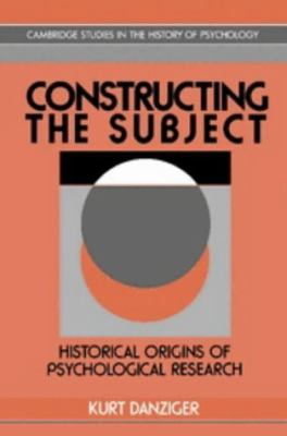 Constructing the Subject: Historical Origins of Psychological Research 9780521363587