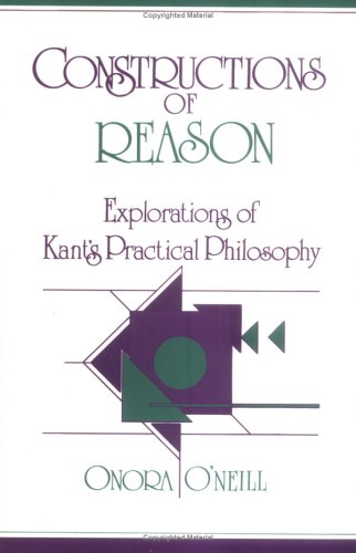 Constructions of Reason: Explorations of Kant's Practical Philosophy 9780521388160