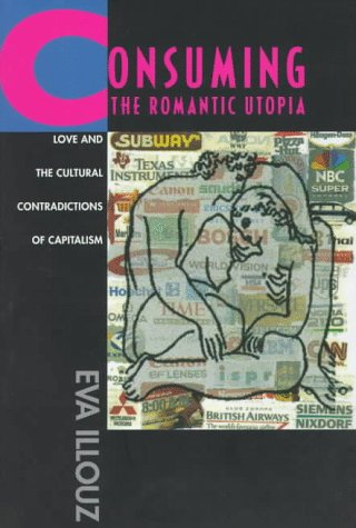 Consuming the Romantic Utopia: Love and the Cultural Contrad 9780520205710