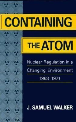 Containing the Atom: Nuclear Regulation in a Changing Environment, 1963-1971 9780520079137