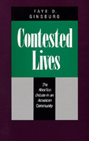 Contested Lives: The Abortion Debate in an American Community, Updated Edition, with a New Introduction 9780520217355