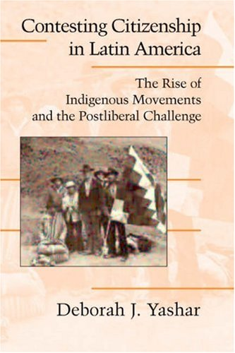 Contesting Citizenship in Latin America: The Rise of Indigenous Movements and the Postliberal Challenge 9780521534802