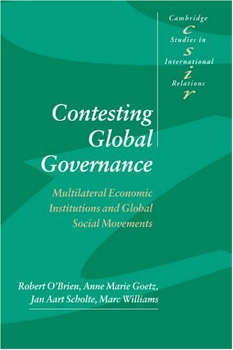 Contesting Global Governance: Multilateral Economic Institutions and Global Social Movements 9780521773157