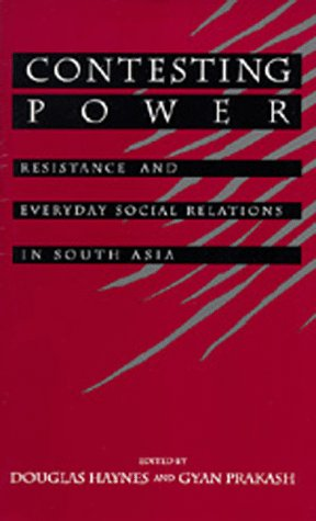 Contesting Power: Everyday Resistance in South Asian Society & History 9780520075856