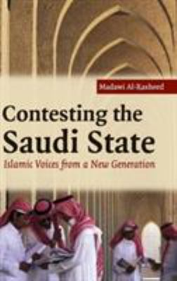 Contesting the Saudi State: Islamic Voices from a New Generation 9780521858366