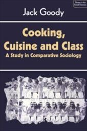 Cooking, Cuisine, and Class: A Study in Comparative Sociology 1734080