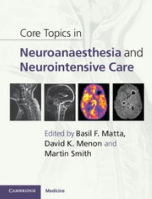 Core Topics in Neuroanaesthesia and Neurointensive Care 9780521190572