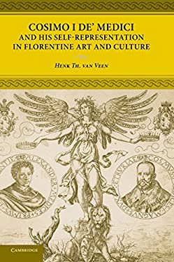 Cosimo I de' Medici and His Self-Representation in Florentine Art and Culture 9780521837224