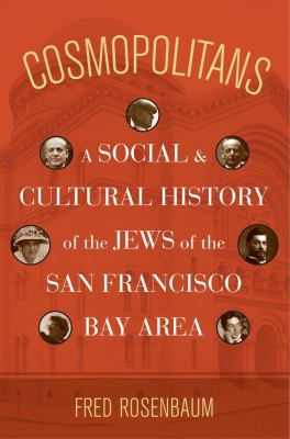 Cosmopolitans: A Social and Cultural History of the Jews of the San Francisco Bay Area 9780520259133