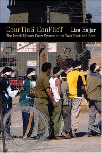Courting Conflict: The Israeli Military Court System in the West Bank and Gaza 9780520241947