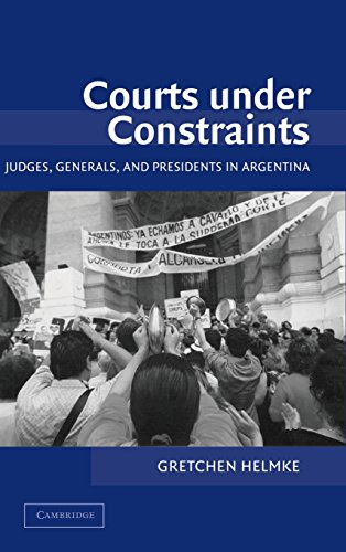 Courts Under Constraints: Judges, Generals, and Presidents in Argentina 9780521820592