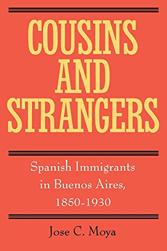 Cousins & Strangers: Spanish Immigrants in Buenos Aires 9780520215269