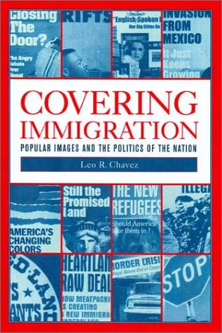 Covering Immigration: Popular Images & Politics of the Nat 9780520224360