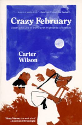Crazy February: Death and Life in the Mayan Highlands of Mexico 9780520023994