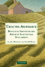 Creating Abundance: Biological Innovation and American Agricultural Development 9780521857116