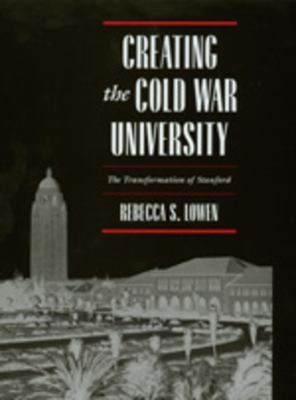 Creating the Cold War University: The Transformation of Stanford 9780520205413