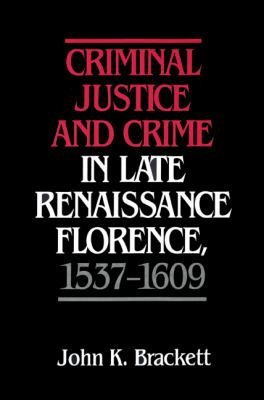 Criminal Justice and Crime in Late Renaissance Florence, 1537 1609 9780521522489