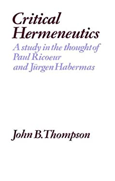Critical Hermeneutics: A Study in the Thought of Paul Ricoeur and Jurgen Habermas 9780521276665