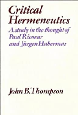 Critical Hermeneutics: A Study in the Thought of Paul Ricoeur and Jurgen Habermas 9780521239325