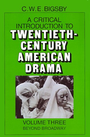 Critical Introduction to Twentieth-Century American Drama: Beyond Broadway 9780521278966