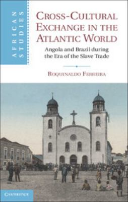 Cross-Cultural Exchange in the Atlantic World: Angola and Brazil During the Era of the Slave Trade 9780521863308