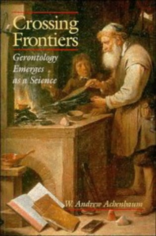 Crossing Frontiers: Gerontology Emerges as a Science 9780521558808