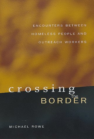 Crossing the Border: Encounters Between Homeless People 9780520218833