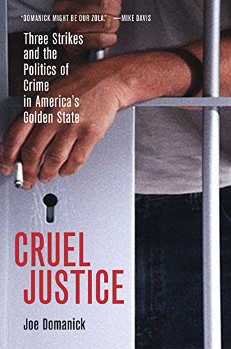 Cruel Justice: Three Strikes and the Politics of Crime in America's Golden State 9780520205949