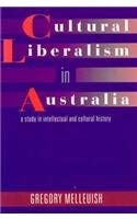 Cultural Liberalism in Australia: A Study in Intellectual and Cultural History 9780521474443