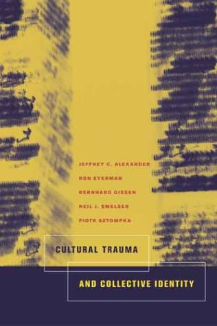 Cultural Trauma and Collective Identity 9780520235953