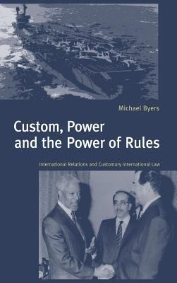Custom, Power and the Power of Rules: International Relations and Customary International Law 9780521632898