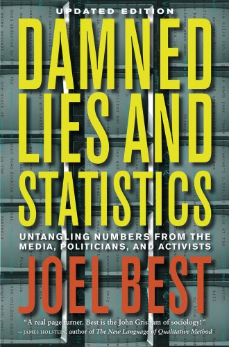Damned Lies and Statistics: Untangling Numbers from the Media, Politicians, and Activists 9780520274709