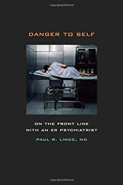 Danger to Self: On the Front Line with and Er Psychiatrists 9780520249844