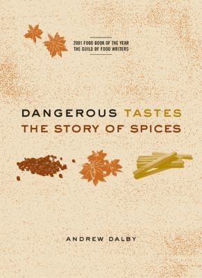Dangerous Tastes: The Story of Spices 9780520236745