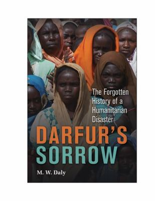 Darfur's Sorrow: The Forgotten History of a Humanitarian Disaster 9780521191746
