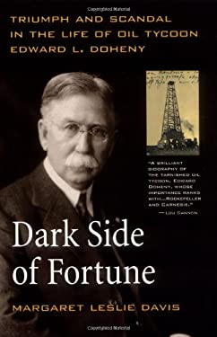 Dark Side of Fortune: Triumph and Scandal in the Life of Oil Tycoon Edward L. Doheny 9780520229099