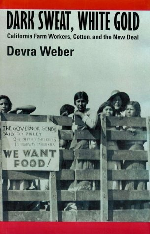 Dark Sweat, White Gold: California Farm Workers, Cotton, and the New Deal