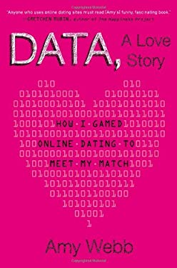 Data, a Love Story: How I Gamed Online Dating to Meet My Match 9780525953807