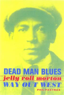 Dead Man Blues: Jelly Roll Morton Way Out West 9780520215238