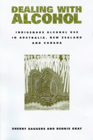 Dealing with Alcohol: Indigenous Usage in Australia, New Zealand and Canada 9780521629775
