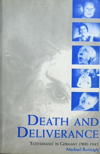 """Death and Deliverance : """"Euthansasia"""" in Germany c. 1900-1945"""