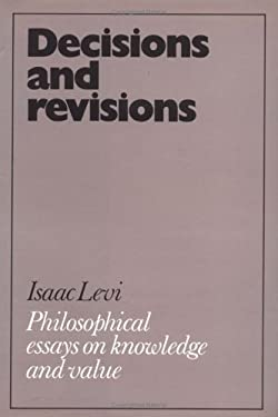 Decisions and Revisions: Philosophical Essays on Knowledge and Value 9780521254571