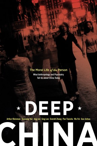 Deep China: The Moral Life of the Person, What Anthropology and Psychiatry Tell Us about China Today 9780520269453