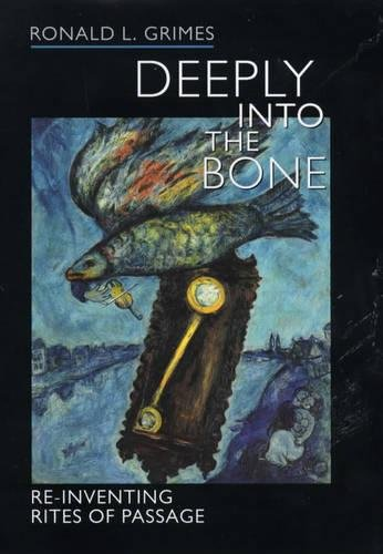 Deeply Into the Bone: Re-Inventing Rites of Passage 9780520215337