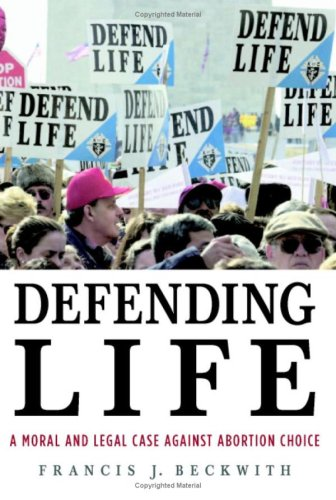 Defending Life: A Moral and Legal Case Against Abortion Choice 9780521870849