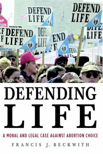 Defending Life: A Moral and Legal Case Against Abortion Choice 9780521691352